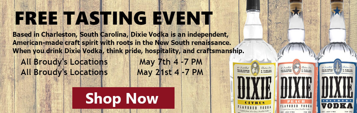 Shop Dixie Vodka Products ; Based in Charleston, South Carolina, Dixie Vodka is an independent, American-made craft spirit with roots in the New South renaissance.  When you drink Dixie Vodka, think pride, hospitality, and craftsmanship. Free Tasting Events: All Broudy's Locations May 7 and May 21 4 - 7 PM