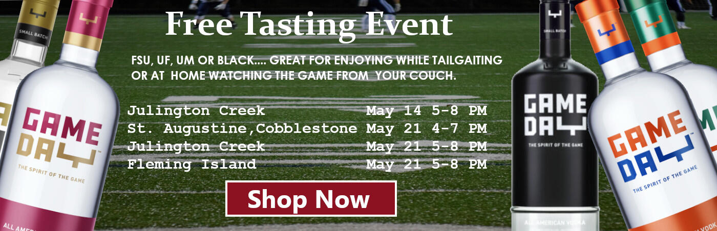 Shop Game Day Products .. FSU, UF, UM OR BLACK.... GREAT FOR ENJOYING WHILE TAILGAITING OR AT  HOME WATCHING THE GAME FROM  YOUR COUCH. Free Tasting Events : Julington Creek           May 14 5-8 PM,  St. Augustine, Cobblestone May 21 4-7 PM, Julington Creek           May 21 5-8 PM,  Fleming Island  May 21 5-8 PM
