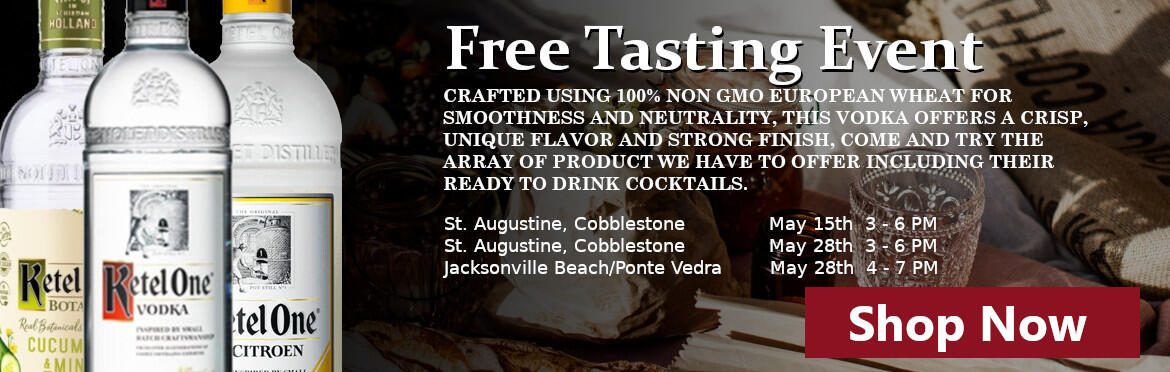 Shop Ketel for our Free Tasting Event, CRAFTED USING 100% NON GMO EUROPEAN WHEAT FOR SMOOTHNESS AND NEUTRALITY, THIS VODKA OFFERS A CRISP,  UNIQUE FLAVOR AND STRONG FINISH, COME AND TRY THE ARRAY OF PRODUCT WE HAVE TO OFFER INCLUDING THEIR READY TO DRINK COCKTAILS. St. Augustine, Cobblestone              May 15th  3 - 6 PM,  St. Augustine, Cobblestone              May 28th  3 - 6 PM, Jacksonville Beach/Ponte Vedra        May 28th  4 - 7 PM
