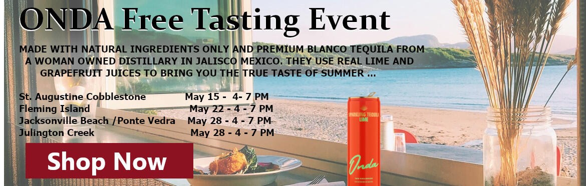 ONDA Free Tasting Event MADE WITH NATURAL INGREDIENTS ONLY AND PREMIUM BLANCO TEQUILA FROM    A WOMAN OWNED DISTILLARY IN JALISCO MEXICO. THEY USE REAL LIME AND         GRAPEFRUIT JUICES TO BRING YOU THE TRUE TASTE OF SUMMER ...  St. Augustine Cobblestone             May 15 -  4- 7 PM Fleming Island                                 May 22 - 4 - 7 PM Jacksonville Beach /Ponte Vedra    May 28 - 4 - 7 PM Julington Creek                                May 28 - 4 - 7 PM