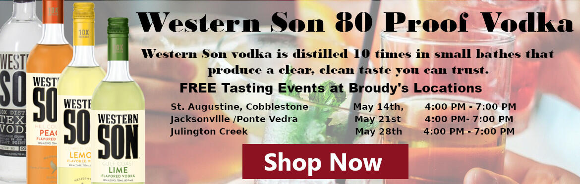 Shop Western Son Products; Western Son vodka is distilled 10 times in small bathes that  produce a clear, clean taste you can trust. Free Tasting Events(s) : St. Augustine, Cobblestone               May 14th,       4:00 PM - 7:00 PM, Jacksonville /Ponte Vedra                   May 21st        4:00 PM- 7:00 PM, Julington Creek                                    May 28th       4:00 PM - 7:00 PM